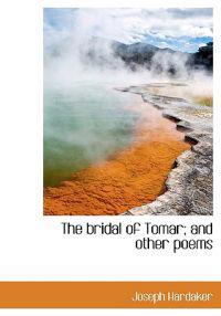 The Bridal of Tomar; And Other Poems