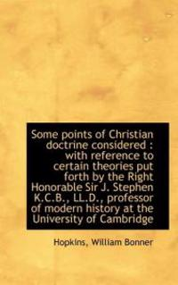 Some Points of Christian Doctrine Considered: With Reference to Certain Theories Put Forth by the R