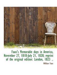 Faux's Memorable Days in America, November 27, 1818-July 21, 1820; Reprint of the Original Edition