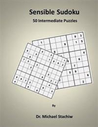 Sensible Sudoku: 50 Intermediate Puzzles