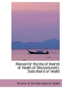 Manual for the Use of Boards of Health of Massachusetts, State Board of Health