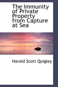 The Immunity of Private Property from Capture at Sea
