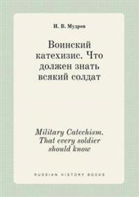 Military Catechism. That Every Soldier Should Know