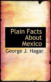 Plain Facts About Mexico