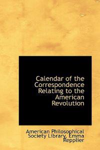Calendar of the Correspondence Relating to the American Revolution