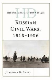 Historical Dictionary of the Russian Civil Wars 1916-1926