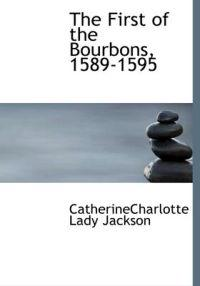 The First of the Bourbons, 1589-1595