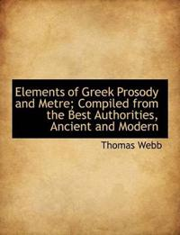 Elements of Greek Prosody and Metre; Compiled from the Best Authorities, Ancient and Modern