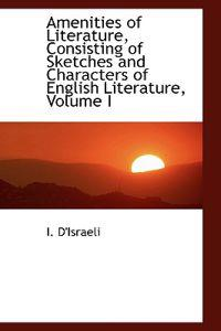 Amenities of Literature, Consisting of Sketches and Characters of English Literature