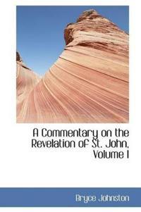 A Commentary on the Revelation of St. John, Volume I