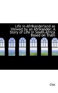 Life in Afrikanderland As Viewed by an Afrikander