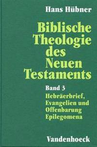 Biblische Theologie Des Neuen Testaments. Band 3: Hebraerbrief, Evangelien Und Offenbarung. Epilegomena