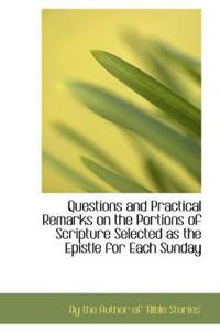 Questions and Practical Remarks on the Portions of Scripture Selected As the Epistle for Each Sunday