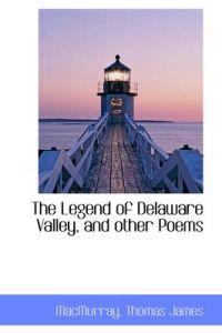 The Legend of Delaware Valley, and Other Poems