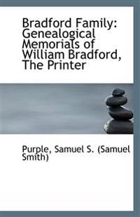 Bradford Family: Genealogical Memorials of William Bradford, The Printer