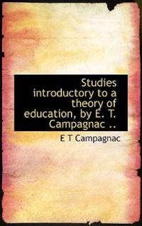 Studies Introductory to a Theory of Education, by E. T. Campagnac ..