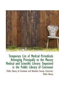 Temporary List of Medical Periodicals Belonging Principally to the Mussey Medical and Scientific Lib