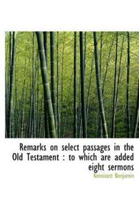 Remarks on Select Passages in the Old Testament: To Which Are Added Eight Sermons