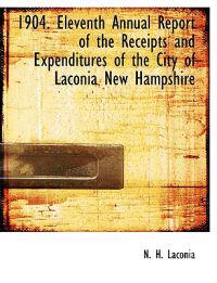 1904. Eleventh Annual Report of the Receipts and Expenditures of the City of Laconia New Hampshire