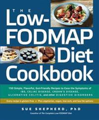 The Low-Fodmap Diet Cookbook: 150 Simple, Flavorful, Gut-Friendly Recipes to Ease the Symptoms of Ibs, Celiac Disease, Crohn's Disease, Ulcerative C