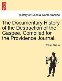 The Documentary History of the Destruction of the Gaspee. Compiled for the Providence Journal.