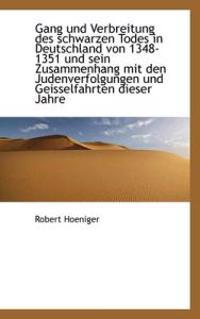 Gang Und Verbreitung Des Schwarzen Todes in Deutschland Von 1348-1351 Und Sein Zusammenhang Mit Den