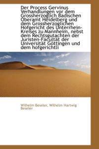 Der Process Gervinus Verhandlungen VOR Dem Grossherzoglich Badischen Oberamt Heidelberg Und Dem Gros