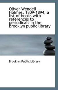 Oliver Wendell Holmes, 1809-1894; A List of Books with References to Periodicals in the Brooklyn Pub