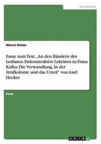 """Essay zum Text """"An den Rändern des Lesbaren. Dekonstruktive Lektüren zu Franz Kafka: Die Verwandlung, In der Strafkolonie und das Urteil"""" von Axel Hecker"""