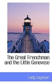 The Great Frenchman and the Little Genevese