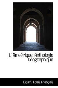 L' AME Rique; Anthologie G Ographique