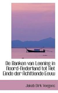 De Banken Van Leening in Noord-nederland Tot Het Einde Der Achttiende Eeuw