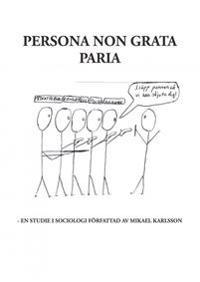 Persona non grata Paria : en studie i sociologi