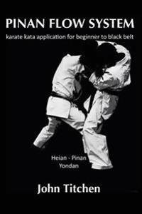 Pinan Flow System: Heian - Pinan Yondan: Karate Kata Application for Beginner to Black Belt
