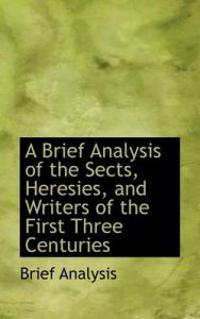 A Brief Analysis of the Sects, Heresies, and Writers of the First Three Centuries