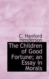 The Children of Good Fortune; An Essay in Morals