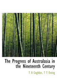 The Progress of Australasia in the Nineteenth Century