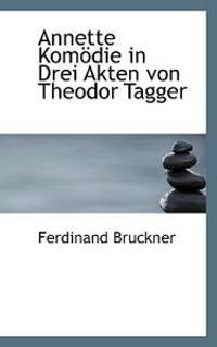 Annette Komodie in Drei Akten Von Theodor Tagger
