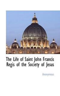The Life of Saint John Francis Regis of the Society of Jesus