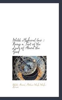 Welsh Medieval Law: Being a Text of the Laws of Howel the Good