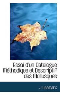Essai D'Un Catalogue M Thodique Et Descriptif Des Mollusques