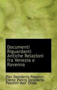 Documenti Riguardanti Antiche Relazioni Fra Venezia E Ravenna