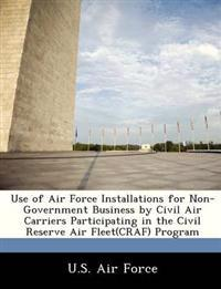 Use of Air Force Installations for Non-Government Business by Civil Air Carriers Participating in the Civil Reserve Air Fleet(craf) Program