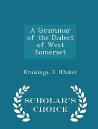 A Grammar of the Dialect of West Somerset - Scholar's Choice Edition
