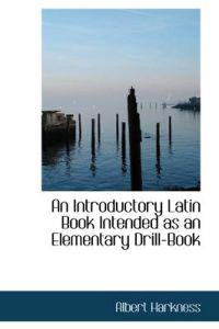 An Introductory Latin Book Intended As an Elementary Drill-book