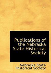 Publications of the Nebraska State Historical Society