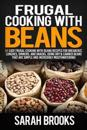 Frugal Cooking with Beans: 50 Easy Frugal Cooking with Beans Recipes for Breakfast, Lunches, Dinners, and Snacks, Using Dry & Canned Beans That A