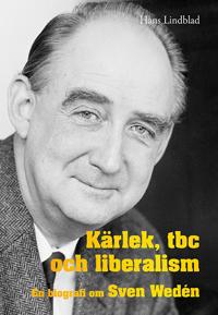 Kärlek, tbc och liberalism : en biografi om Sven Wedén