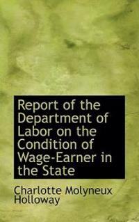 Report of the Department of Labor on the Condition of Wage-earner in the State