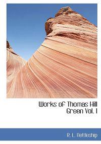 Works of Thomas Hill Green Vol. I